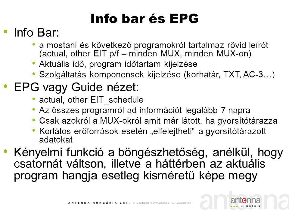 Info bar és EPG Info Bar: a mostani és következő programokról tartalmaz rövid leírót (actual, other EIT p/f – minden MUX, minden MUX-on) Aktuális idő,
