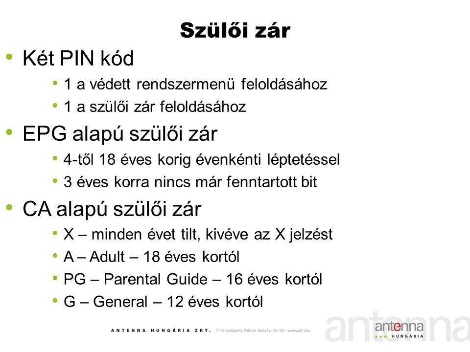 Szülői zár Két PIN kód 1 a védett rendszermenü feloldásához 1 a szülői zár feloldásához EPG alapú szülői zár 4-től 18 éves korig évenkénti léptetéssel