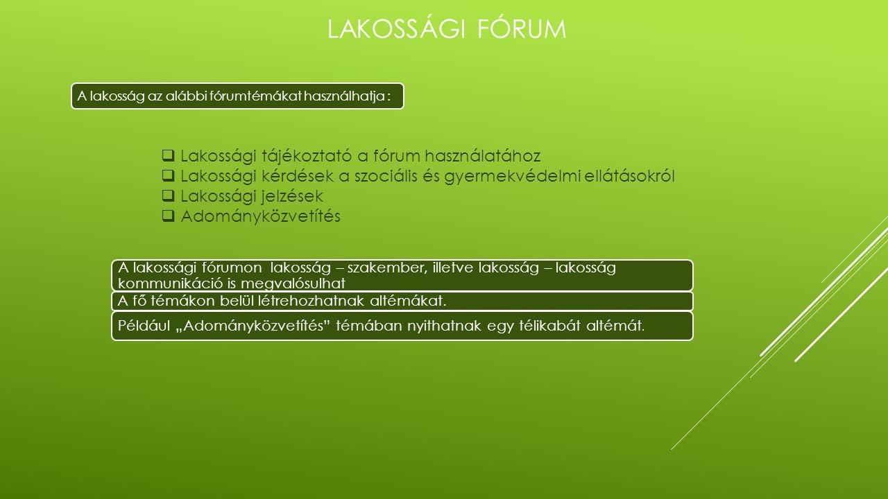 LAKOSSÁGI FÓRUM A lakosság az alábbi fórumtémákat használhatja :  Lakossági tájékoztató a fórum használatához  Lakossági kérdések a szociális és gye