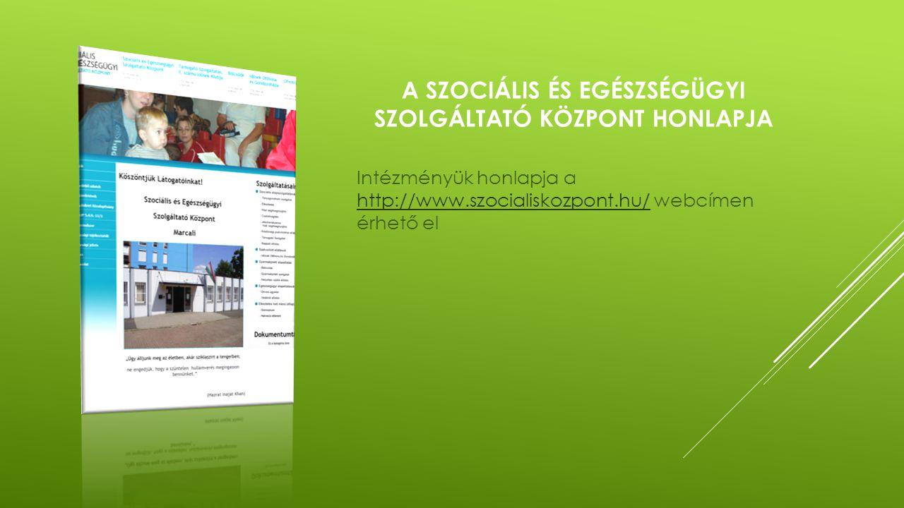 A SZOCIÁLIS ÉS EGÉSZSÉGÜGYI SZOLGÁLTATÓ KÖZPONT HONLAPJA Intézményük honlapja a http://www.szocialiskozpont.hu/ webcímen érhető el http://www.szocialiskozpont.hu/
