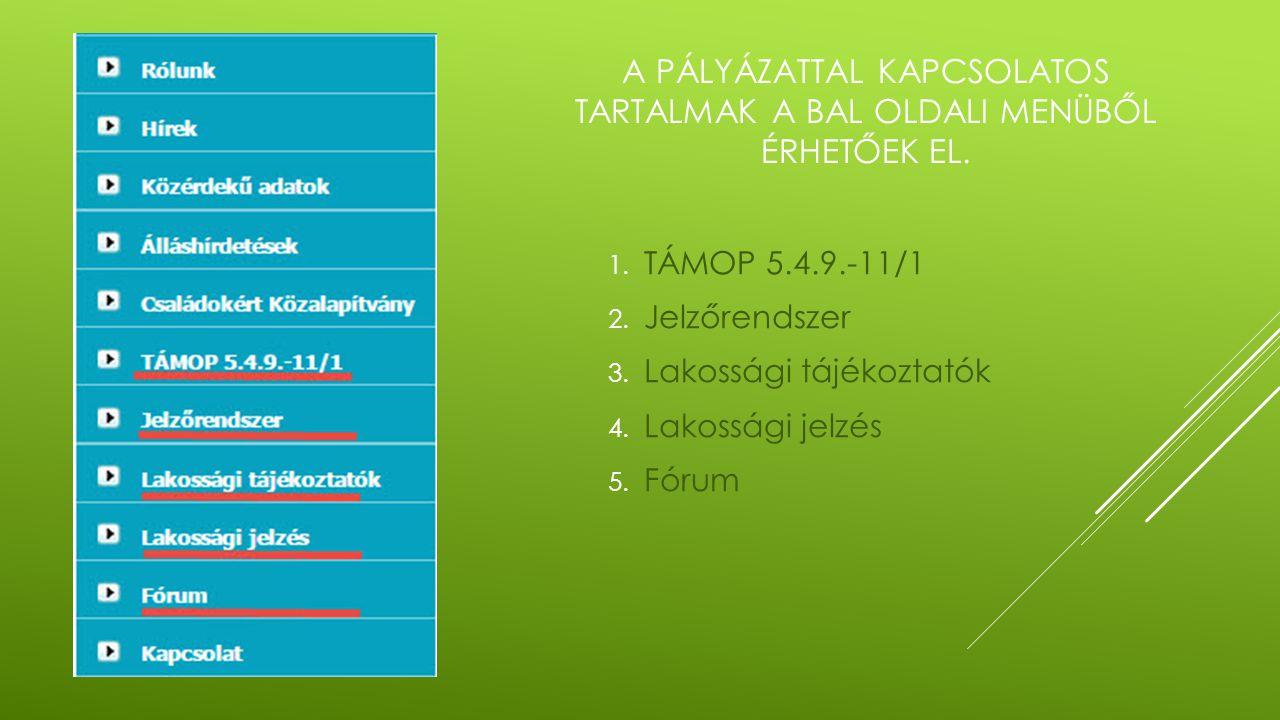 A PÁLYÁZATTAL KAPCSOLATOS TARTALMAK A BAL OLDALI MENÜBŐL ÉRHETŐEK EL. 1. TÁMOP 5.4.9.-11/1 2. Jelzőrendszer 3. Lakossági tájékoztatók 4. Lakossági jel
