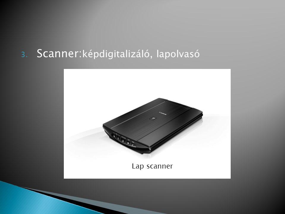 3. Scanner: képdigitalizáló, lapolvasó Lap scanner