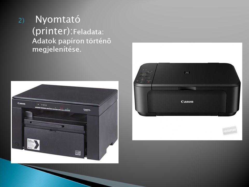2) Nyomtató (printer): Feladata: Adatok papíron történõ megjelenítése.