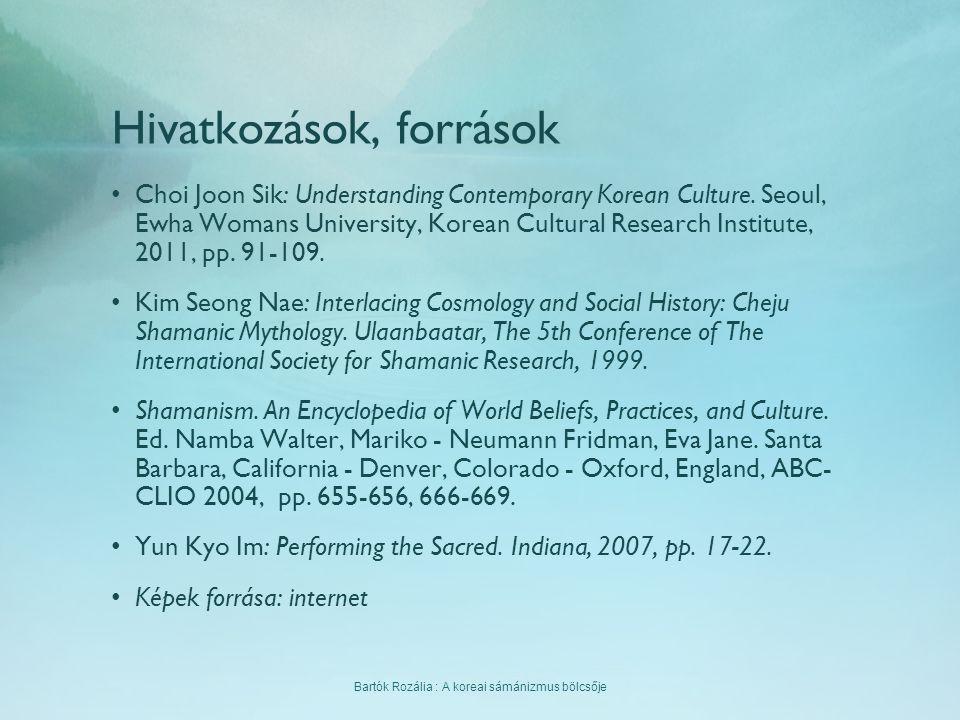 Bartók Rozália : A koreai sámánizmus bölcsője Hivatkozások, források Choi Joon Sik: Understanding Contemporary Korean Culture. Seoul, Ewha Womans Univ