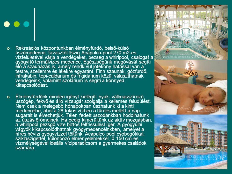 Rekreációs központunkban élményfürdő, belső-külső úszómedence, tavasztól őszig Acapulco-pool 270 m2-es vízfelületével várja a vendégeket, pezseg a whirlpool, csalogat a gyógyító termálvizes medence.