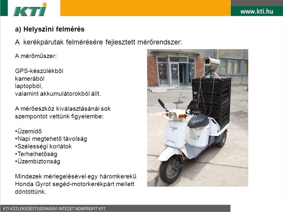 a) Helyszíni felmérés A kerékpárutak felmérésére fejlesztett mérőrendszer: A mérőműszer: GPS-készülékből kamerából laptopból, valamint akkumulátorokbó