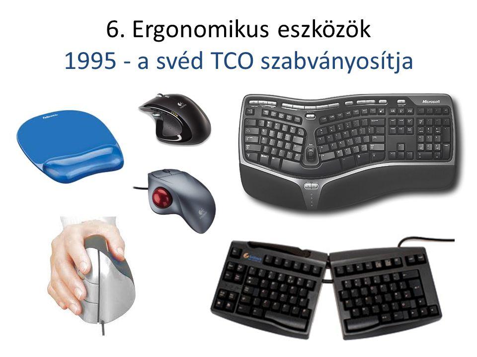 6. Ergonomikus eszközök 1995 - a svéd TCO szabványosítja