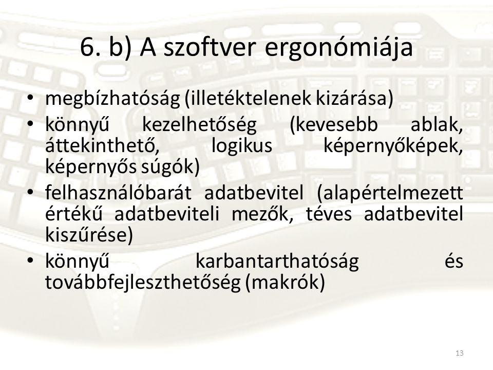 13 6. b) A szoftver ergonómiája megbízhatóság (illetéktelenek kizárása) könnyű kezelhetőség (kevesebb ablak, áttekinthető, logikus képernyőképek, képe