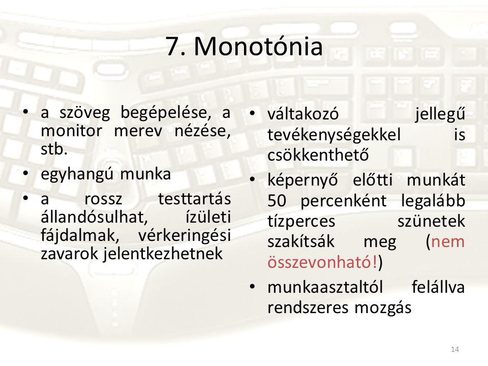 14 7. Monotónia a szöveg begépelése, a monitor merev nézése, stb. egyhangú munka a rossz testtartás állandósulhat, ízületi fájdalmak, vérkeringési zav