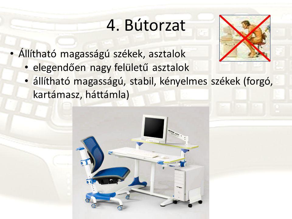 4. Bútorzat Állítható magasságú székek, asztalok elegendően nagy felületű asztalok állítható magasságú, stabil, kényelmes székek (forgó, kartámasz, há