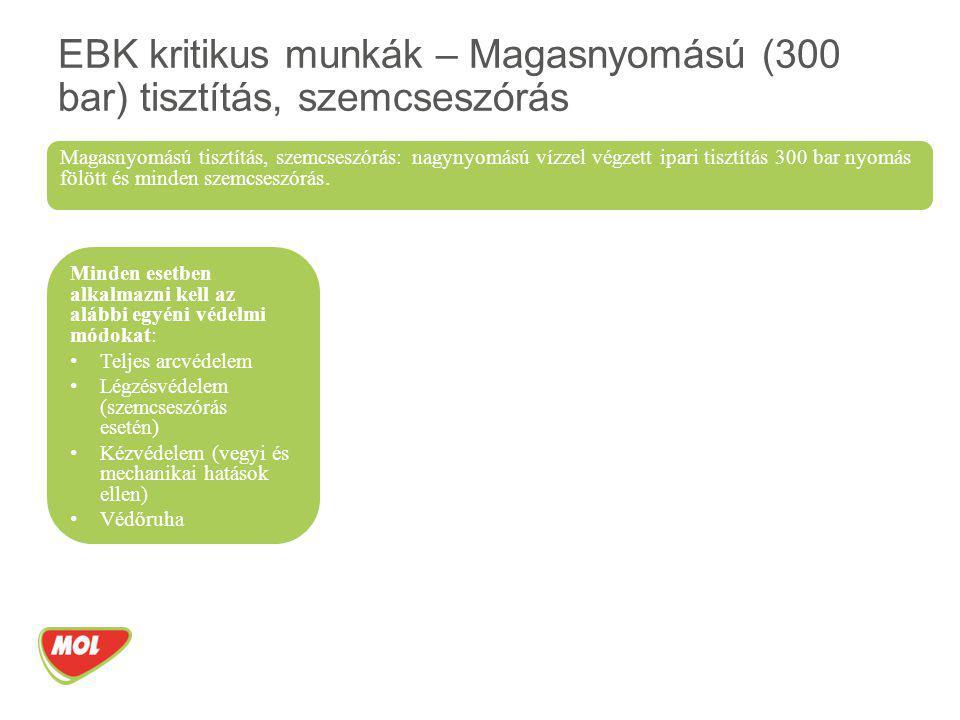 EBK kritikus munkák – Magasnyomású (300 bar) tisztítás, szemcseszórás Minden esetben alkalmazni kell az alábbi egyéni védelmi módokat: Teljes arcvédel