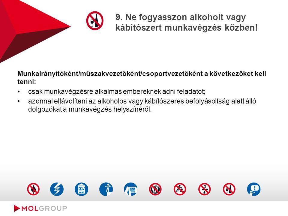 9. Ne fogyasszon alkoholt vagy kábítószert munkavégzés közben! Munkairányítóként/műszakvezetőként/csoportvezetőként a következőket kell tenni: csak mu
