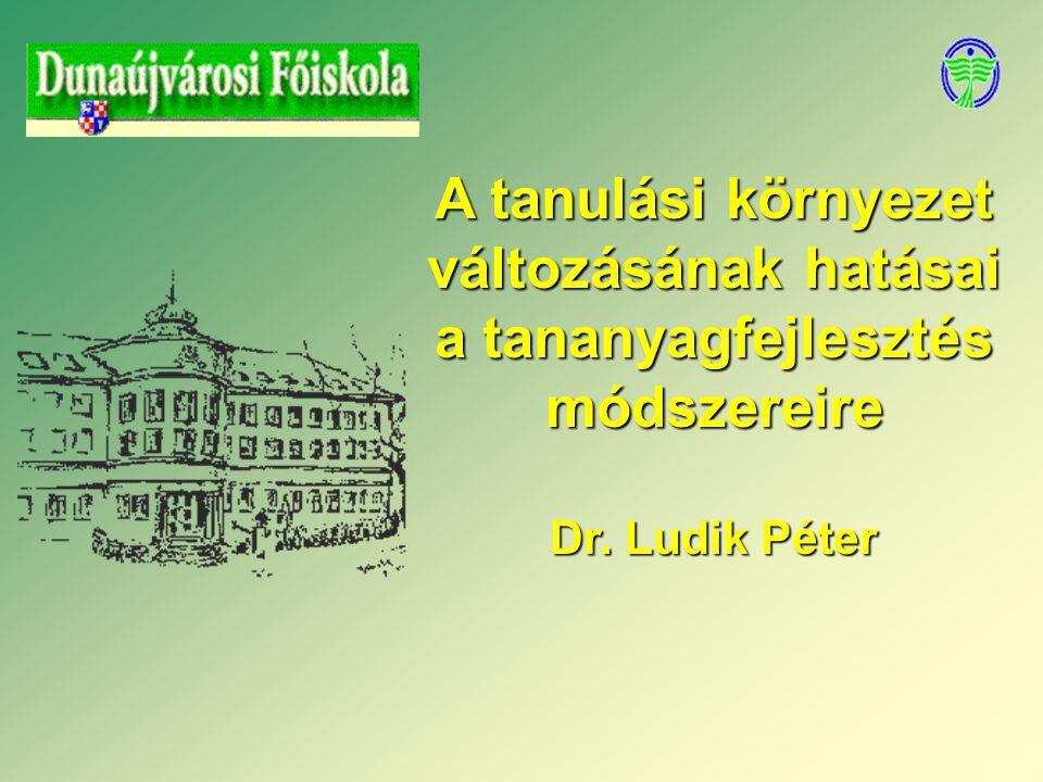 A tanulási környezet változásának hatásai a tananyagfejlesztés módszereire Dr. Ludik Péter