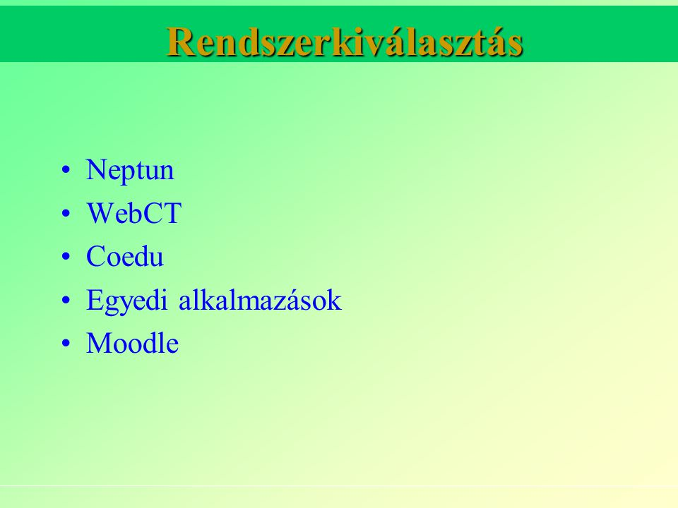 Rendszerkiválasztás Rendszerkiválasztás Neptun WebCT Coedu Egyedi alkalmazások Moodle