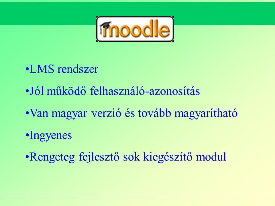 Moodle LMS rendszer Jól működő felhasználó-azonosítás Van magyar verzió és tovább magyarítható Ingyenes Rengeteg fejlesztő sok kiegészítő modul