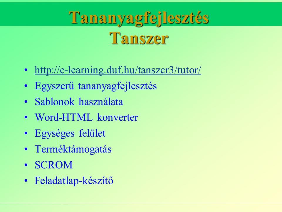 Tananyagfejlesztés Tanszer http://e-learning.duf.hu/tanszer3/tutor/ Egyszerű tananyagfejlesztés Sablonok használata Word-HTML konverter Egységes felület Terméktámogatás SCROM Feladatlap-készítő