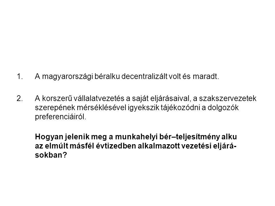 1. A magyarországi béralku decentralizált volt és maradt. 2. A korszerű vállalatvezetés a saját eljárásaival, a szakszervezetek szerepének mérséklésév
