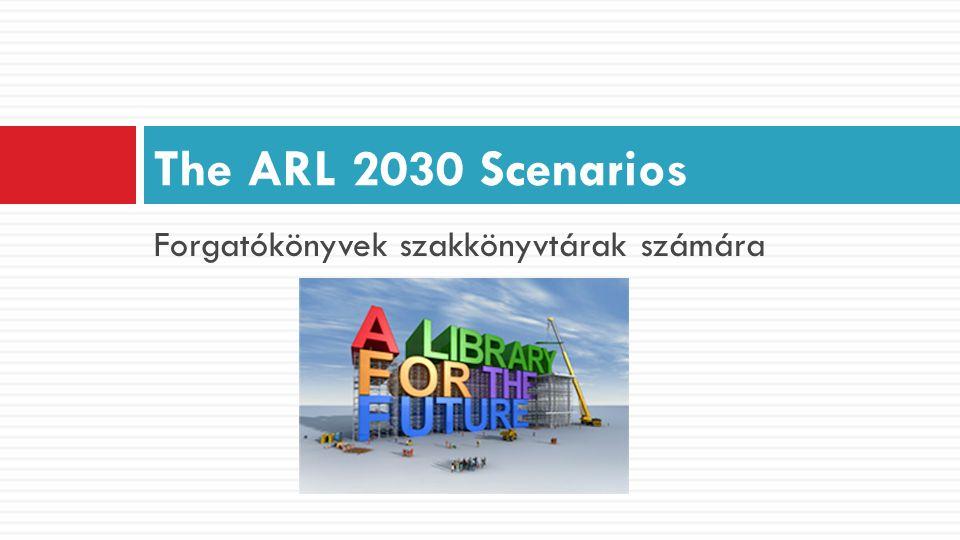 Forgatókönyvek szakkönyvtárak számára The ARL 2030 Scenarios
