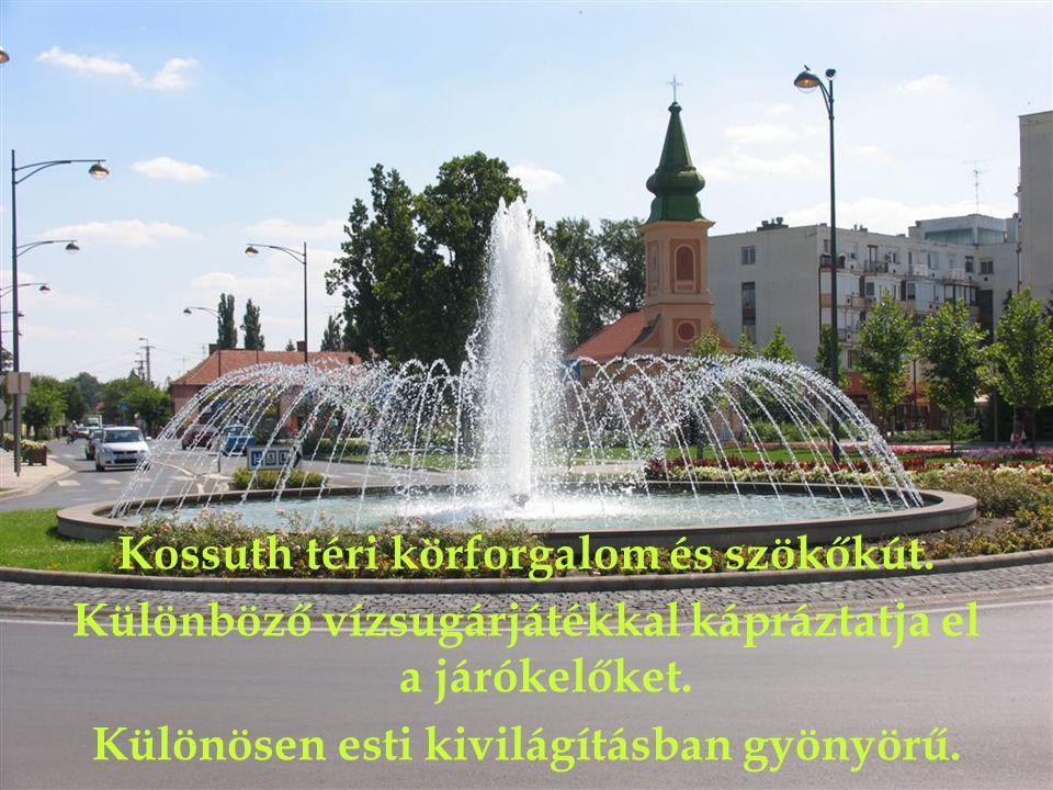 Kossuth téri körforgalom és szökőkút.Különböző vízsugárjátékkal kápráztatja el a járókelőket.