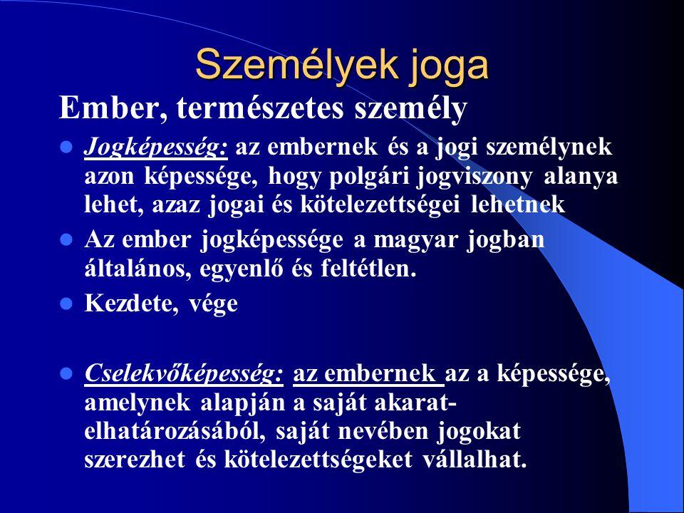 Személyek joga Ember, természetes személy Jogképesség: az embernek és a jogi személynek azon képessége, hogy polgári jogviszony alanya lehet, azaz jogai és kötelezettségei lehetnek Az ember jogképessége a magyar jogban általános, egyenlő és feltétlen.