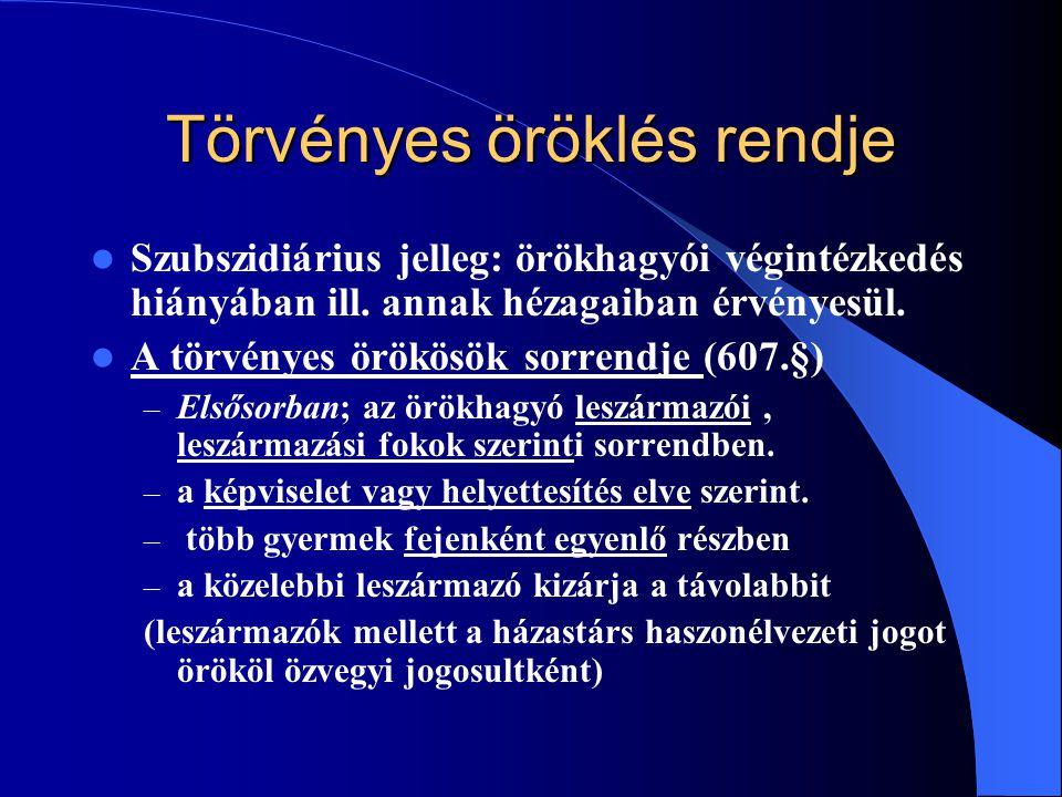 Törvényes öröklés rendje Szubszidiárius jelleg: örökhagyói végintézkedés hiányában ill. annak hézagaiban érvényesül. A törvényes örökösök sorrendje (6