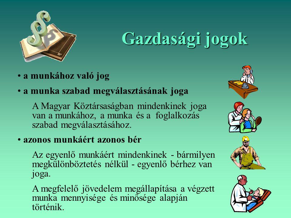 Gazdasági jogok a munkához való jog a munka szabad megválasztásának joga A Magyar Köztársaságban mindenkinek joga van a munkához, a munka és a foglalk