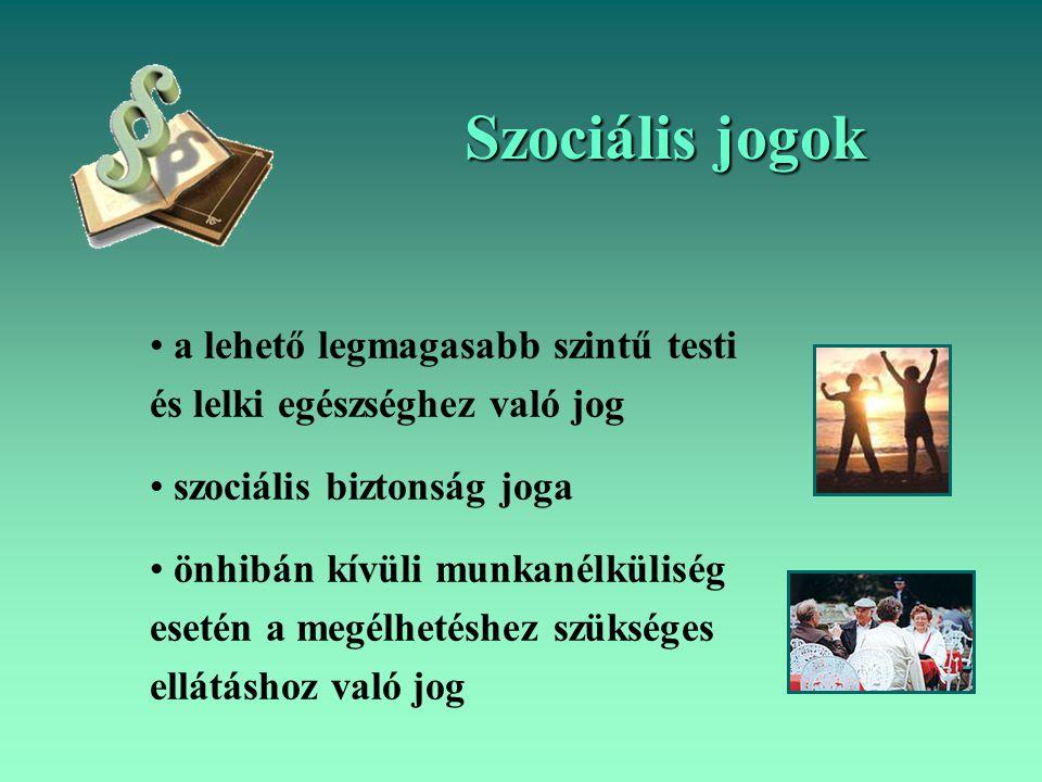 Szociális jogok a lehető legmagasabb szintű testi és lelki egészséghez való jog szociális biztonság joga önhibán kívüli munkanélküliség esetén a megél