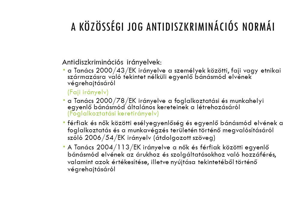 A KÖZÖSSÉGI JOG ANTIDISZKRIMINÁCIÓS NORMÁI Antidiszkriminációs irányelvek:  a Tanács 2000/43/EK irányelve a személyek közötti, faji vagy etnikai szár