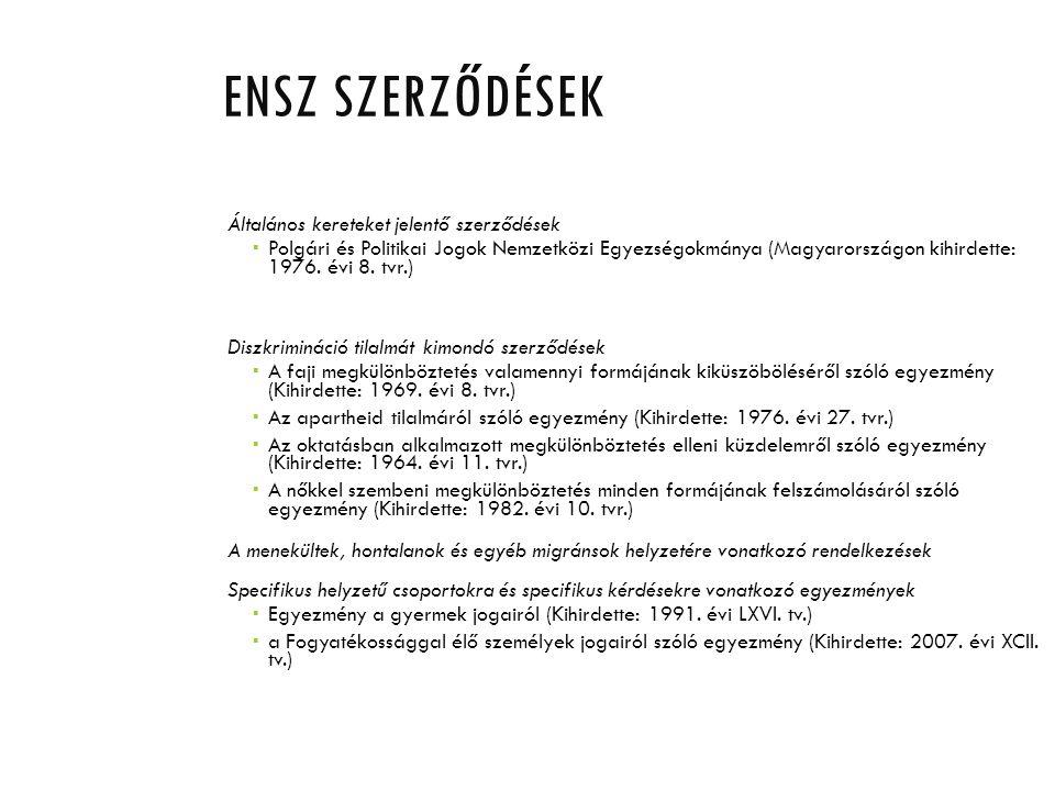 ENSZ SZERZŐDÉSEK Általános kereteket jelentő szerződések  Polgári és Politikai Jogok Nemzetközi Egyezségokmánya (Magyarországon kihirdette: 1976. évi