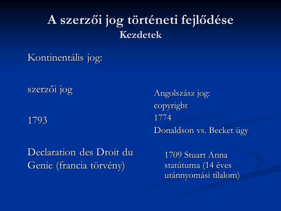A szerzői jog történeti fejlődése Kezdetek Kontinentális jog: szerzői jog 1793 Declaration des Droit du Genie (francia törvény) Angolszász jog: copyright 1774 Donaldson vs.