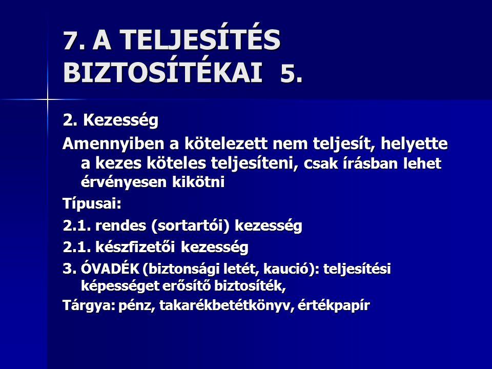 7. A TELJESÍTÉS BIZTOSÍTÉKAI 5. 2. Kezesség Amennyiben a kötelezett nem teljesít, helyette a kezes köteles teljesíteni, c sak írásban lehet érvényesen