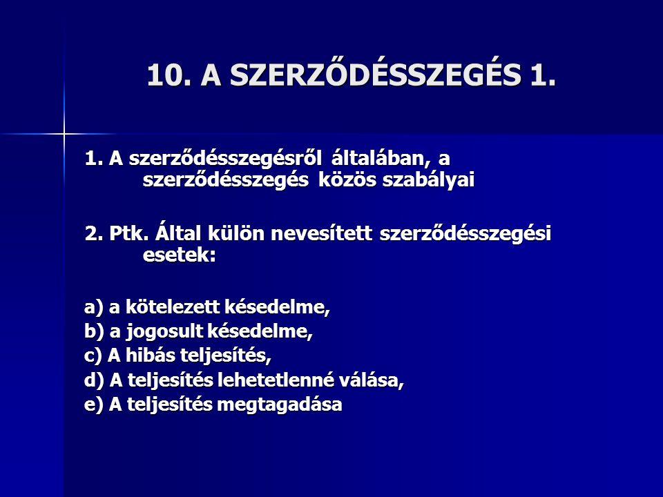 10. A SZERZŐDÉSSZEGÉS 1. 1. A szerződésszegésről általában, a szerződésszegés közös szabályai 2. Ptk. Által külön nevesített szerződésszegési esetek: