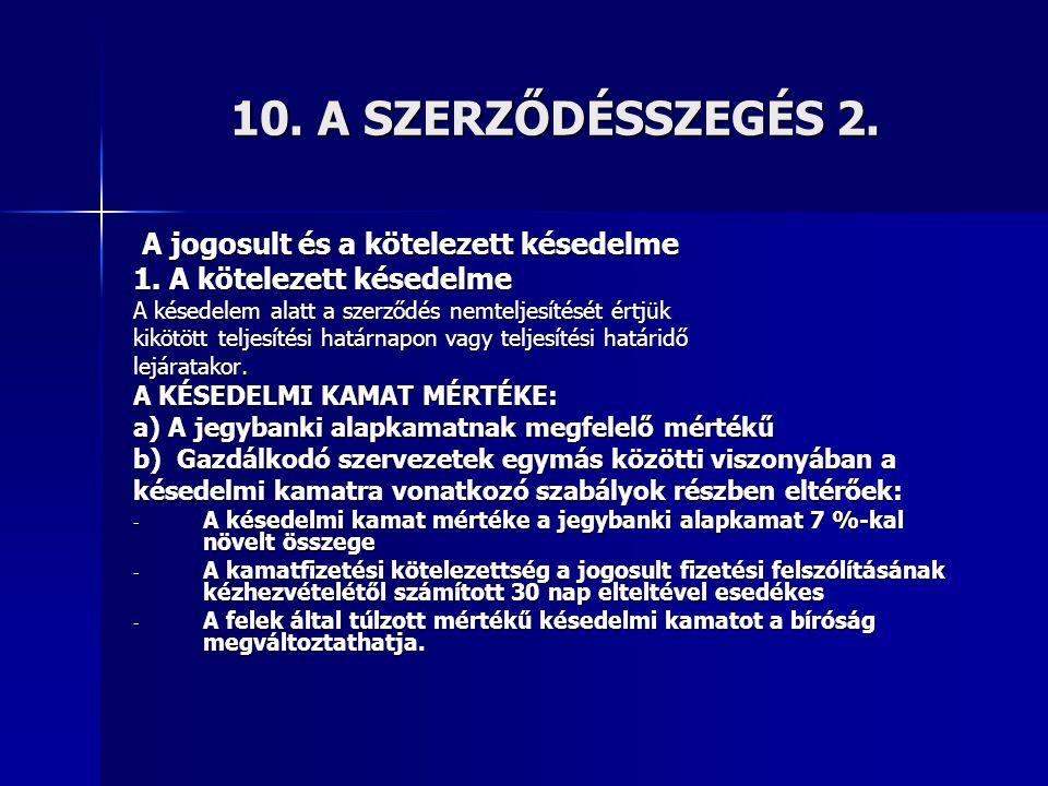 10. A SZERZŐDÉSSZEGÉS 2. A jogosult és a kötelezett késedelme A jogosult és a kötelezett késedelme 1. A kötelezett késedelme A késedelem alatt a szerz