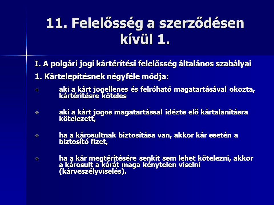 11. Felelősség a szerződésen kívül 1. I. A polgári jogi kártérítési felelősség általános szabályai 1. Kártelepítésnek négyféle módja:  aki a kárt jog