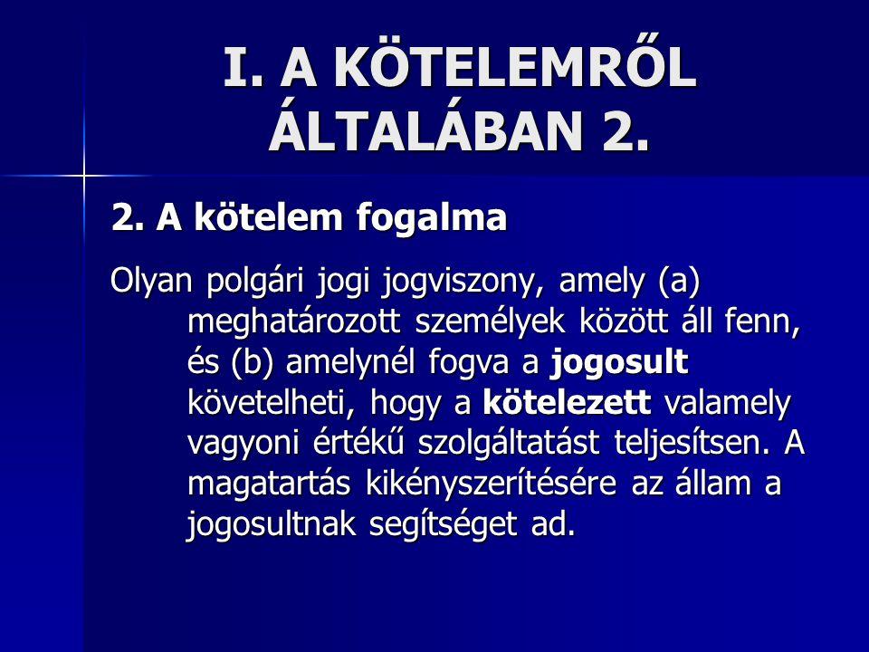 I. A KÖTELEMRŐL ÁLTALÁBAN 2. 2. A kötelem fogalma Olyan polgári jogi jogviszony, amely (a) meghatározott személyek között áll fenn, és (b) amelynél fo