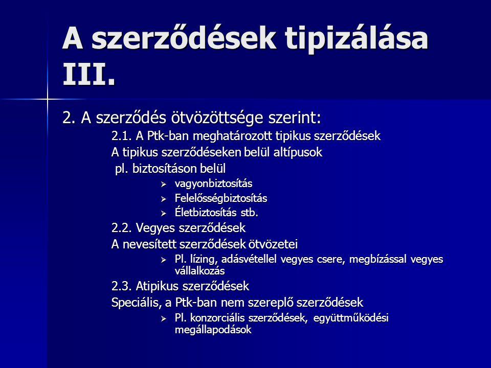 A szerződések tipizálása III. 2. A szerződés ötvözöttsége szerint: 2.1. A Ptk-ban meghatározott tipikus szerződések A tipikus szerződéseken belül altí