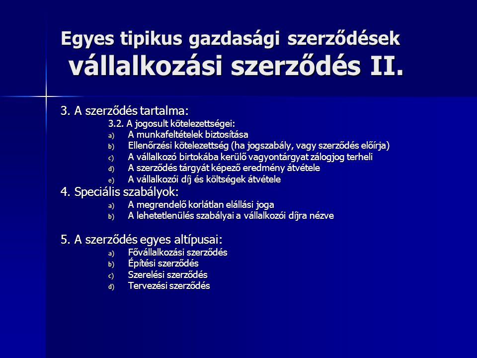 Egyes tipikus gazdasági szerződések vállalkozási szerződés II. 3. A szerződés tartalma: 3.2. A jogosult kötelezettségei: a) A munkafeltételek biztosít