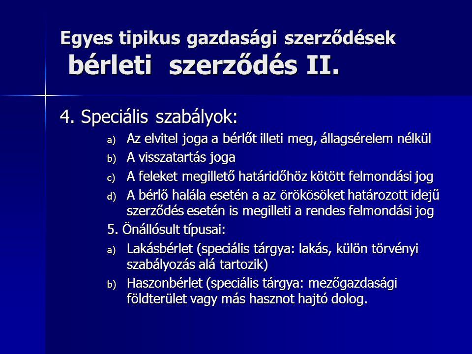 Egyes tipikus gazdasági szerződések bérleti szerződés II. 4. Speciális szabályok: a) Az elvitel joga a bérlőt illeti meg, állagsérelem nélkül b) A vis