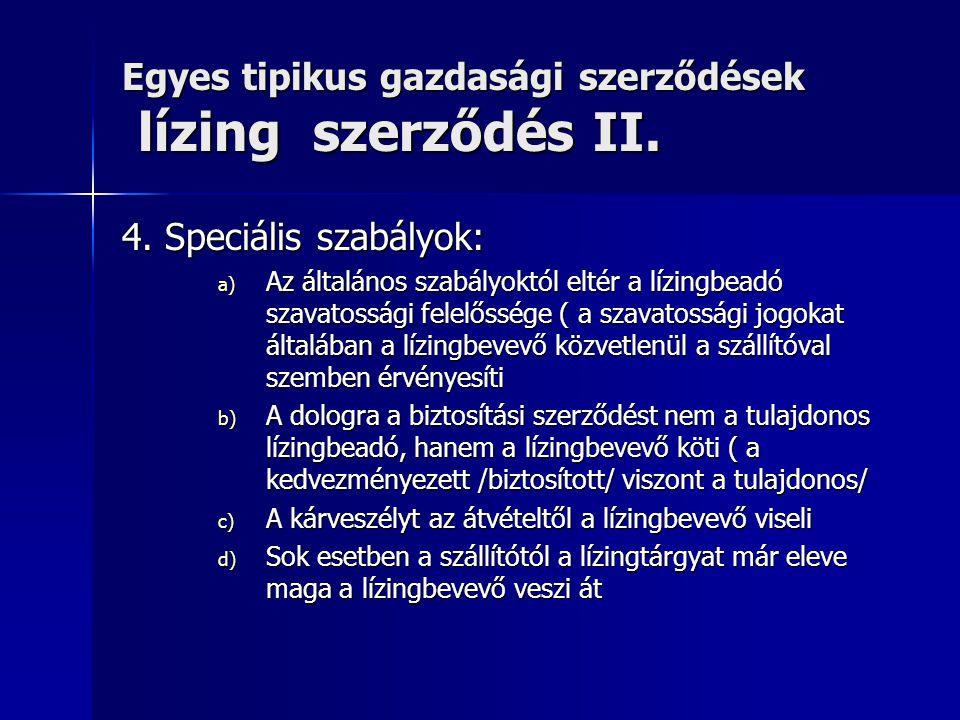 Egyes tipikus gazdasági szerződések lízing szerződés II. 4. Speciális szabályok: a) Az általános szabályoktól eltér a lízingbeadó szavatossági felelős
