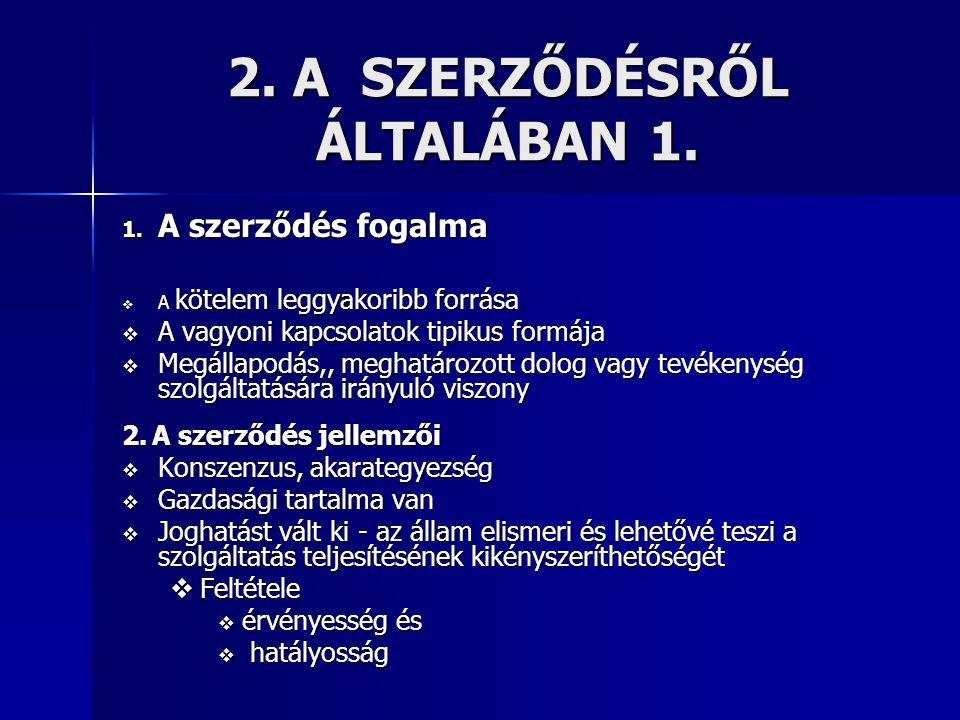 2. A SZERZŐDÉSRŐL ÁLTALÁBAN 1. 1. A szerződés fogalma  A kötelem leggyakoribb forrása  A vagyoni kapcsolatok tipikus formája  Megállapodás,, meghat