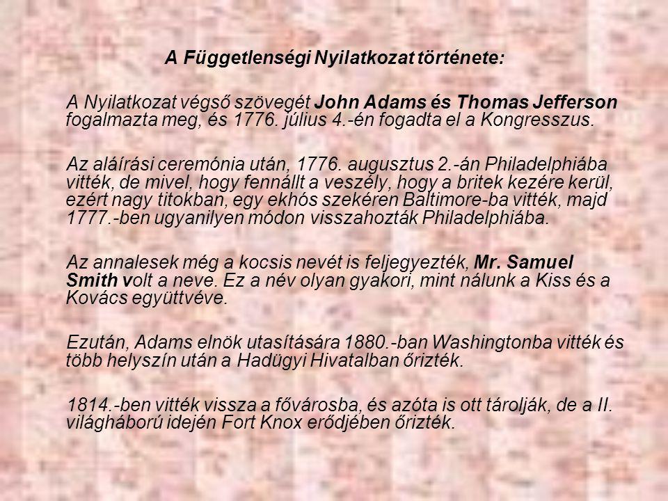 A Függetlenségi Nyilatkozat története: A Nyilatkozat végső szövegét John Adams és Thomas Jefferson fogalmazta meg, és 1776.