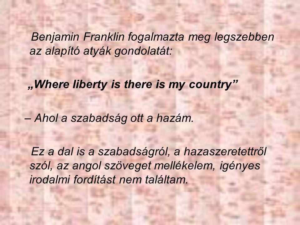 """Benjamin Franklin fogalmazta meg legszebben az alapító atyák gondolatát: """"Where liberty is there is my country – Ahol a szabadság ott a hazám."""
