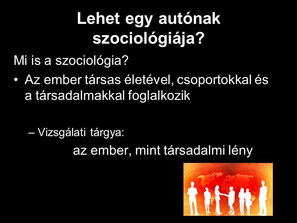 Lehet egy autónak szociológiája. Mi is a szociológia.