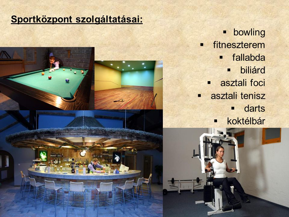 Sportközpont szolgáltatásai:  bowling  fitneszterem  fallabda  biliárd  asztali foci  asztali tenisz  darts  koktélbár
