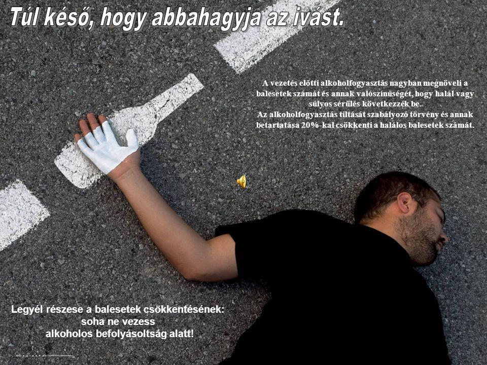 A vezetés előtti alkoholfogyasztás nagyban megnöveli a balesetek számát és annak valószínűségét, hogy halál vagy súlyos sérülés következzék be.