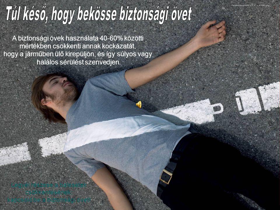 A biztonsági övek használata 40-60% közötti mértékben csökkenti annak kockázatát, hogy a járműben ülő kirepüljön, és így súlyos vagy halálos sérülést szenvedjen.