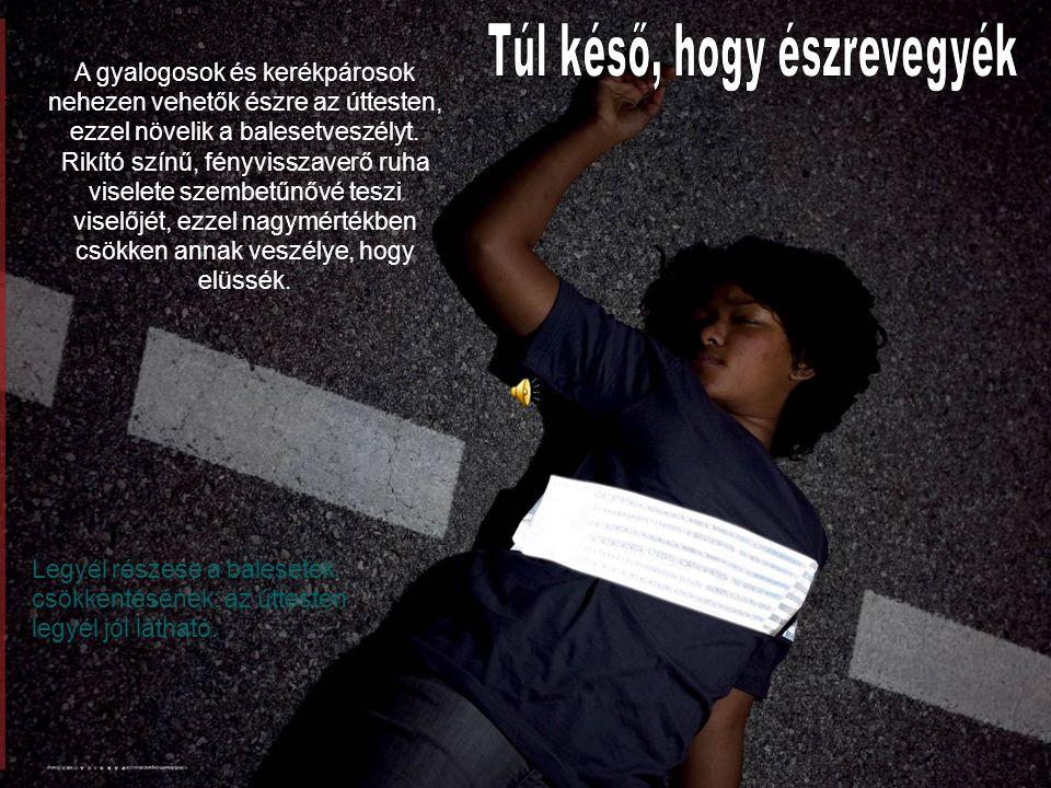 A gyalogosok és kerékpárosok nehezen vehetők észre az úttesten, ezzel növelik a balesetveszélyt.