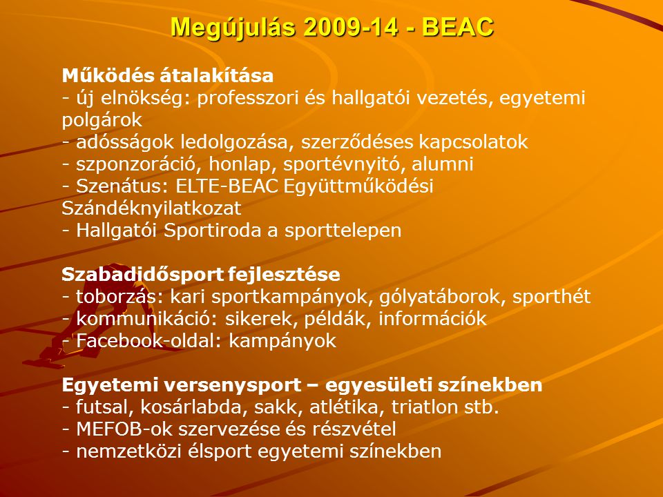 Megújulás 2009-14 - BEAC Működés átalakítása - új elnökség: professzori és hallgatói vezetés, egyetemi polgárok - adósságok ledolgozása, szerződéses k