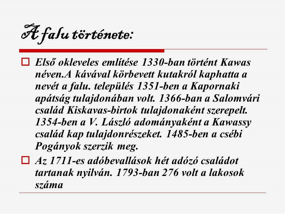 A falu története:  Első okleveles említése 1330-ban történt Kawas néven.A kávával körbevett kutakról kaphatta a nevét a falu. település 1351-ben a Ka