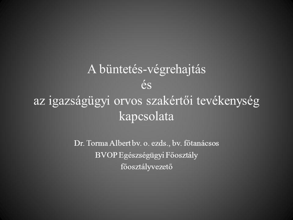 A büntetés-végrehajtás és az igazságügyi orvos szakértői tevékenység kapcsolata Dr. Torma Albert bv. o. ezds., bv. főtanácsos BVOP Egészségügyi Főoszt